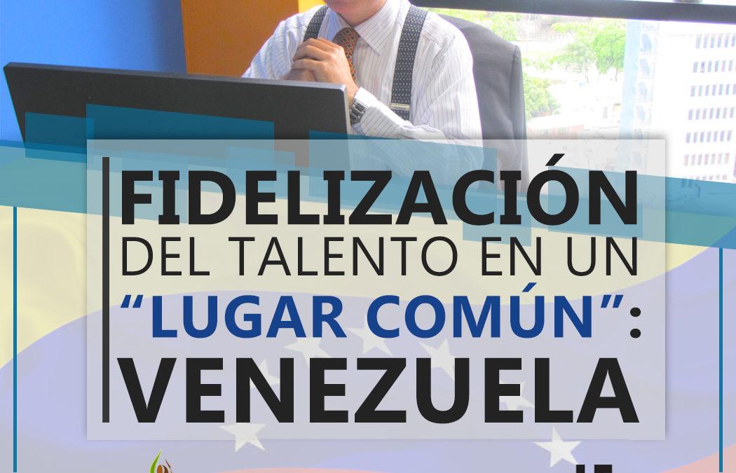 """Taller: """"Fidelización del Talento en un Lugar Común: Venezuela"""", con el Coach Organizacional y uno de los mejores Gerentes del país, José Eduardo García"""