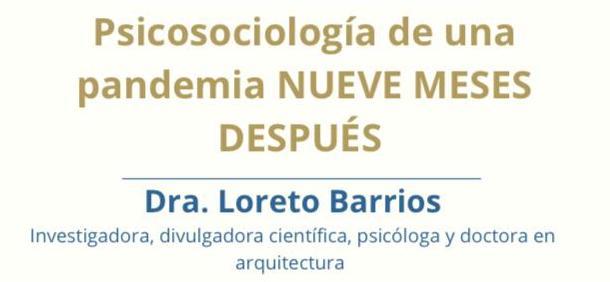 Conferencia: Psicosociología de una pandemia nueve meses después con Loreto Barrios